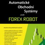 První kniha na Automatické Obchodní Systémy aneb Forex Robot + Robot Zdarma (přístup do uzavřené sekce, kde budou přibývat další nové AOS)